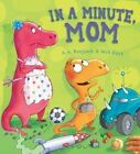 In a Minute, Mom by A H Benjamin (Hardback, 2014)