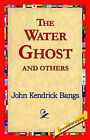 The Water Ghost and Others by John Kendrick Bangs (Hardback, 2006)