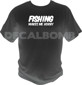 FISHING-makes-me-horny-T-Shirt-boat-rod-trout-bass