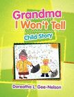 Grandma I Won't Tell 9781456810474 by Doreatha L Gee-nelson Paperback