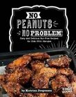 No Peanuts, No Problem!: Easy and Delicious Nut-Free Recipes for Kids with Allergies by Katrina Jorgensen (Hardback, 2016)