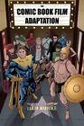 The Comic Book Film Adaptation: Exploring Modern Hollywood's Leading Genre by Liam Burke (Hardback, 2015)