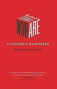 Who-We-Are-A-Citizens-Manifesto-by-Rudyard-Griffiths-2009-Hardcover-Rudyard-Griffiths-2009