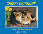 Chippy Chipmunk: Babies in the Garden by Kathy M Miller (Hardback, 2011)