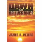 Dawn of Deliverance 9781440132254 by James Peters Paperback