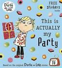 Charlie and Lola: This is Actually My Party by Penguin Books Ltd (Paperback, 2011)