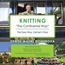 Knitting the Continental Way : The Easy Way, Denise's Way by Denise Mazal...