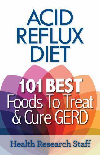 Acid Reflux Diet: 101 Best Foods To Treat & Cure GERD Research Staff, Health 2