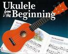 Ukulele from the Beginning by Music Sales Ltd (Paperback, 2004)
