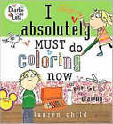 I Absolutely Must Do Coloring Now: Or Painting or Drawing by Lauren Child (Paperback, 2006)