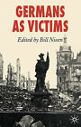 Germans as Victims: Remembering the Past in Contemporary Germany by Palgrave USA (Hardback, 2006)
