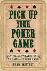 Pick Up Your Poker Game: Tips and Strategies to Gain the Upper Hand by Adam Slutsky (Paperback / softback, 2011)
