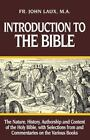 Introduction to the Bible : The Nature, History, Authorship and Content of the Holy Bible with Selections from and Commentaries on the Various Books by John Laux (1932, Paperback, Reprint)