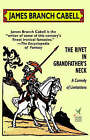 The Rivet in Grandfather's Neck: A Comedy of Limitations by James Branch Cabell (Paperback / softback, 2003)