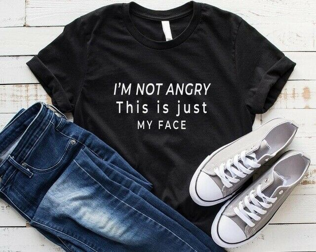 I am not angry, This is just my face || Funny Slogan Unisex Tshirt Top