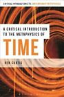 A Critical Introduction to the Metaphysics of Time by Jon Robson, Benjamin Curtis (Hardback, 2016)