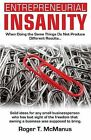 Entrepreneurial Insanity: When Doing the Same Things Do Not Produce Different Results, It's Time to Do Different Things! by Roger T McManus (Paperback / softback, 2011)