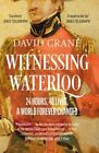 Witnessing Waterloo: 24 Hours, 48 Lives, A World Forever Changed by David Crane (Paperback, 2016)