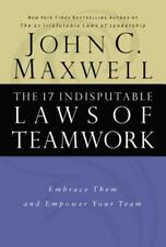 The 17 Indisputable Laws of Teamwork: Embrace Them and Empower Your Team Maxwel