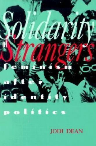 Solidarity of Strangers : Feminism after Identity Politics by Dean, Jodi