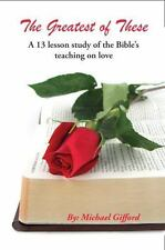 The Greatest of These : A 13 Lesson Study in the Bible's Teaching on Love by...