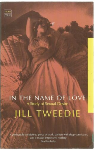 1 of 1 - In the Name of Love: A Study of Sexual Desire by Jill Tweedie (Paperback, 2000)