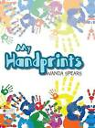 My Handprints by Wanda Spears (Hardback, 2015)