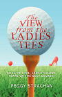 The View from the Ladies Tees: Tales of Love, Laughter and Tears on the Golf Course by Peggy Strachan (Hardback, 2008)