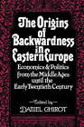 The Origins of Backwardness in Eastern Europe: Economics and Politics from the Middle Ages until the Early Twentieth Century by University of California Press (Paperback, 1991)