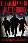 The Awakening of Abraham Brown by Graeme Richard Smith (Paperback, 2014)