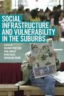 Social Infrastructure and Vulnerability in the Suburbs by Paul Anisef, Lucia Lo, Ranu Basu, Valerie Preston, Shuguang Wang (Paperback, 2015)