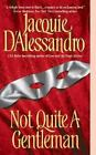 Not Quite a Gentleman by Jacquie D'Alessandro (2005, Paperback)