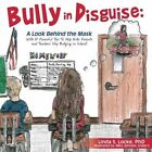 Bully in Disguise: A Look Behind the Mask by Phd Linda S Locke (Paperback / softback, 2014)