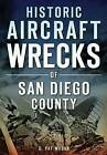 Historic Aircraft Wrecks of San Diego County by G Pat Macha (Paperback, 2016)