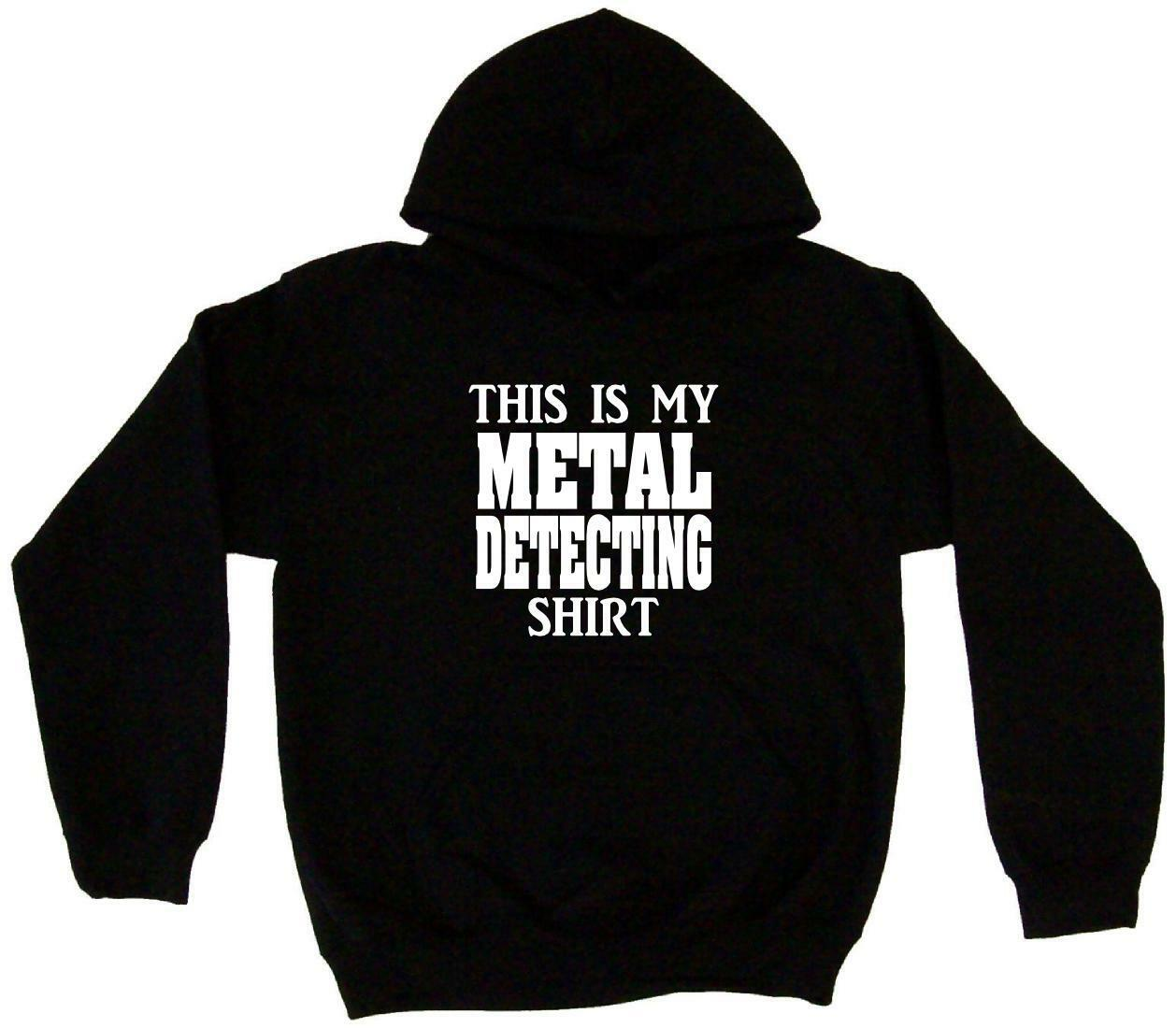 This is My Metal Detecting Shirt Men's Hoodie Sweat Shirt Pick Size Small-5XL