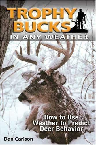 Trophy Bucks In Any Weather How To Use Weather To Predict Deer