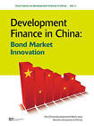 Development Finance in China: Bond Market Innovation: Bond Market Innovation by The China Development Bank, Renmin University of China (Hardback, 2011)