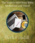 The Writer's Mini Story Bible for Bedside and Travel by Beth Caudill (Paperback / softback, 2015)