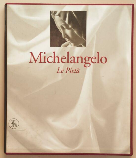 Michelangelo, Le Pietà. - Antonio Paolucci, Catalogo Skira - prima stampa 1997.
