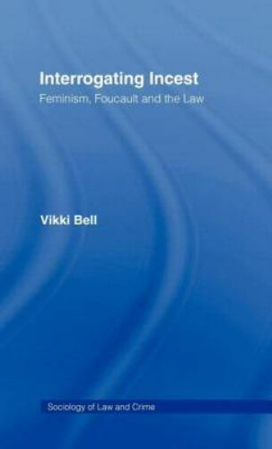 Sociology of Law and Crime: Interrogating Incest : Feminism, Foucault, and...