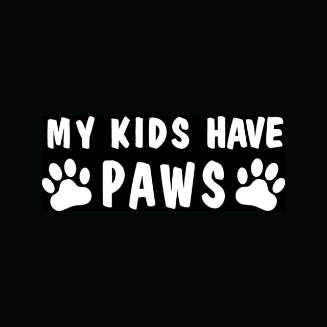 My Kids Have Paws Window Sticker DOG CAT PETs are Family Laptop Car TRUCK decal