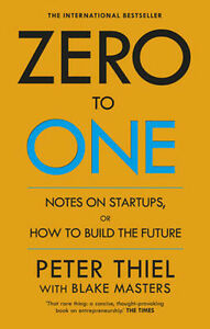 Zero-to-One-Notes-on-Start-Ups-or-How-to-Build-the-Future-Peter-Thiel