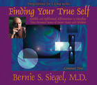 Finding Your True Self by Bernie Siegel (CD-Audio, 2006)