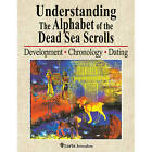 Understanding the Alphabet of the Dead Sea Scrolls: Development, Chronology, Dating by Ada Yardeni (Paperback, 2014)