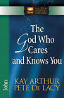 The God Who Cares and Knows You: John by Pete De Lacy, Kay Arthur (Paperback, 2008)