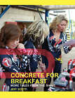 Concrete for Breakfast: More Tales from the Shale by Jeff Scott (Paperback, 2008)