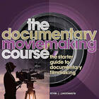 The Documentary Moviemaking Course: The Starter Guide to Documentary Filmmaking by Kevin Lindemuth (Paperback, 2010)