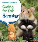 Nibble's Guide to Caring for Your Hamster by Anita Ganeri (Hardback, 2013)