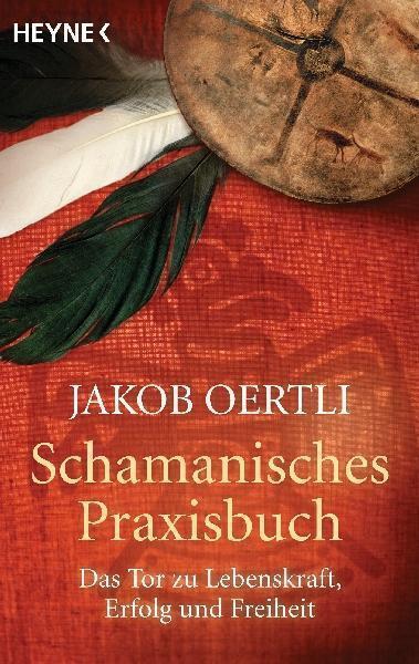 Schamanisches Praxisbuch: Das Tor zu Lebenskraft, Erfolg und Freiheit -  ... /3
