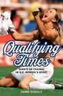 Qualifying Times: Points of Change in U.S. Women's Sport by Jaime Schultz (Hardback, 2014)